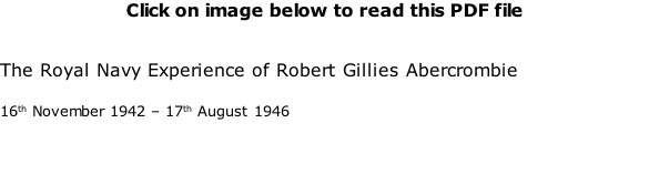 Click on image below to read this PDF file   The Royal Navy Experience of Robert Gillies Abercrombie  16th November 1942 – 17th August 1946